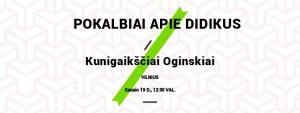 """Paskaitų ciklas """"Pokalbiai apie didikus"""" I Kunigaikščiai Oginskiai - nuo polonezo partitūros iki socialinių, mokslo ir ekonomikos naujovių"""
